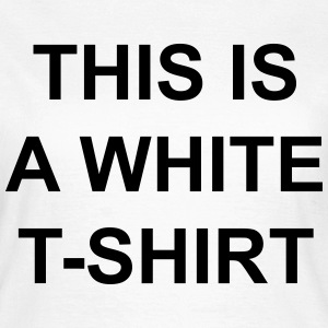 This is a white t-shirt T-Shirts - Women's T-Shirt