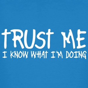 trust me i know what I am doing T-Shirts - Men's Organic T-shirt