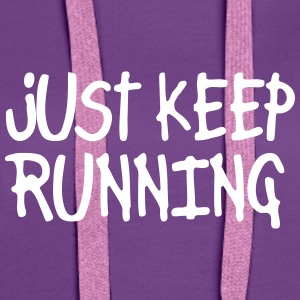 just keep running Pullover & Hoodies - Frauen Premium Hoodie