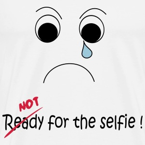 Not Ready for the selfie Tee shirts - T-shirt Premium Homme