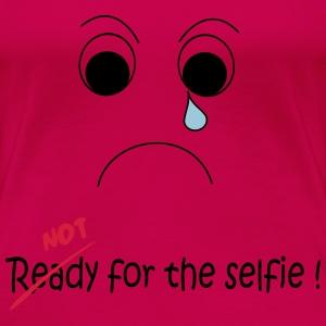Not Ready for the selfie Tee shirts - T-shirt Premium Femme