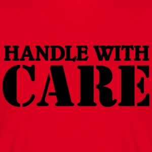 Handle with care T-Shirts - Männer T-Shirt