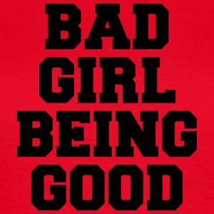 Bad Girl being good T-shirts - Vrouwen T-shirt