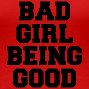 Bad Girl being good T-skjorter - Premium T-skjorte for kvinner
