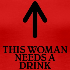 This woman needs a drink T-shirts - Dame premium T-shirt