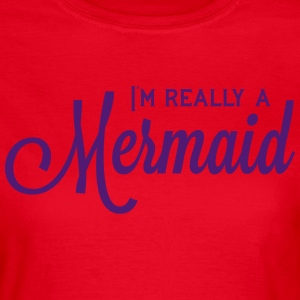 I'm Really A Mermaid T-Shirts - Women's T-Shirt