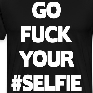 Go Fuck Your #Selfie Tee shirts - T-shirt Premium Homme