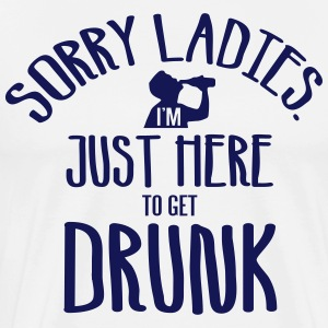 Sorry ladies. I'm just here to get drunk T-Shirts - Men's Premium T-Shirt