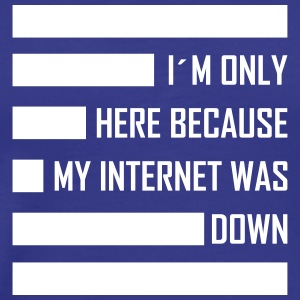 i´m only here because my internet was down T-Shirts - Männer Premium T-Shirt