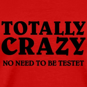 Totally Crazy T-skjorter - Premium T-skjorte for menn