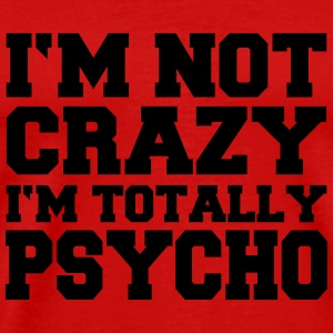 I'm not crazy, I'm totally Psycho T-Shirts - Men's Premium T-Shirt