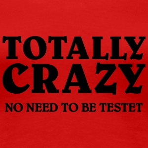 Totally Crazy T-Shirts - Women's Premium T-Shirt