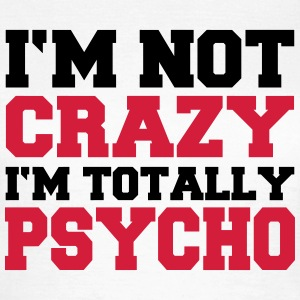 I'm not crazy, I'm totally Psycho T-Shirts - Women's T-Shirt