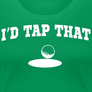 I'd Tap That T-Shirts - Women's Premium T-Shirt