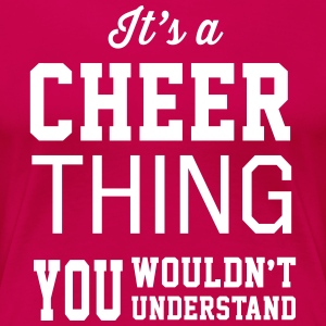 It's a Cheer Thing You Wouldn't Understand T-Shirts - Women's Premium T-Shirt