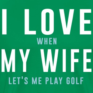 I Love When My Wife Lets Me Play Golf T-Shirts - Men's Premium T-Shirt
