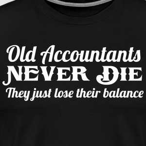 Old Accountants Never Die... T-Shirts - Men's Premium T-Shirt