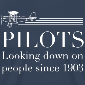 Pilots Looking Down on People Since 1903 T-Shirts - Men's Premium T-Shirt