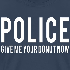 Police Give Me Your Donut Now T-Shirts - Men's Premium T-Shirt