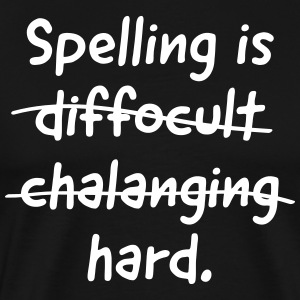 Spelling is Hard T-Shirts - Men's Premium T-Shirt