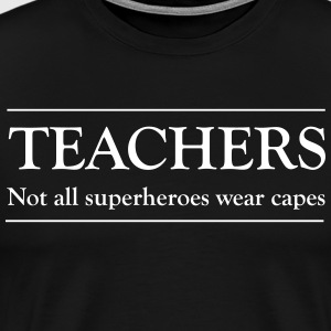 Teachers Not All Superheroes Wear Capes T-Shirts - Men's Premium T-Shirt