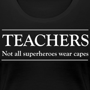 Teachers Not All Superheroes Wear Capes T-Shirts - Women's Premium T-Shirt