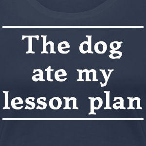 The Dog Ate My Lesson Plan T-Shirts - Women's Premium T-Shirt