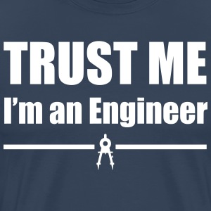 Trust Me I'm an Engineer T-Shirts - Men's Premium T-Shirt