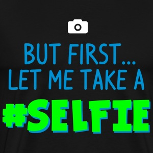BUT FIRST - LET ME TAKE A #SELFIE - HASHTAG SELFIE T-Shirts - Männer Premium T-Shirt