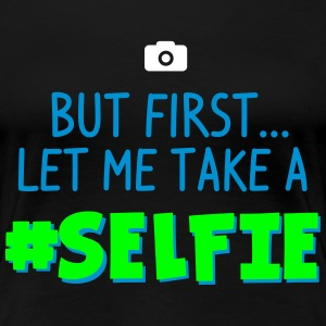 BUT FIRST - LET ME TAKE A #SELFIE - HASHTAG SELFIE T-Shirts - Frauen Premium T-Shirt