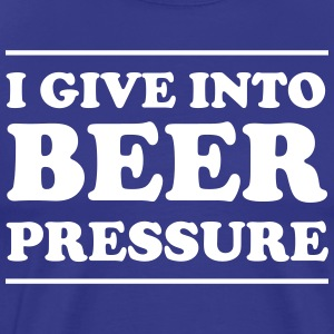 I Give Into Beer Pressure T-Shirts - Men's Premium T-Shirt