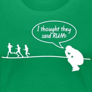 I Thought They Said Rum T-Shirts - Women's Premium T-Shirt