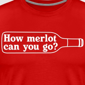 How Merlot Can You Go T-Shirts - Men's Premium T-Shirt