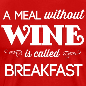 A Meal Without Wine is Called Breakfast T-Shirts - Men's Premium T-Shirt