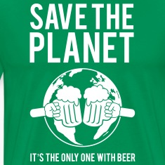 Save the Planet It's the Only One With Beer T-Shirts