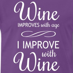 Wine Improves With Age I Improve With Wine T-Shirts