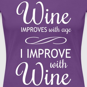 Wine Improves With Age I Improve With Wine T-Shirts - Women's Premium T-Shirt