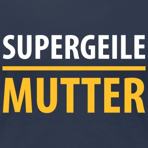 Supergeile Mutter - Frauen Premium T-Shirt