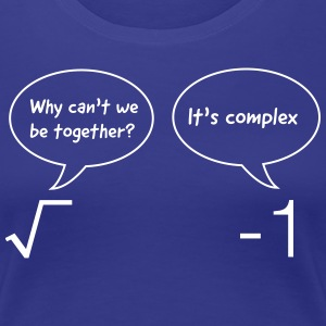 Why Can't We Be Together? It's Complex T-Shirts - Women's Premium T-Shirt