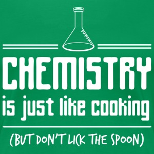 Chemistry is Just Like Cooking T-Shirts - Women's Premium T-Shirt