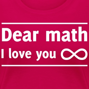 Dear Math I Love You Infinity T-Shirts - Women's Premium T-Shirt