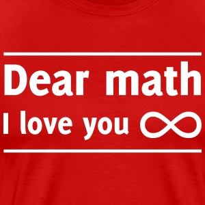Dear Math I Love You Infinity T-Shirts - Men's Premium T-Shirt