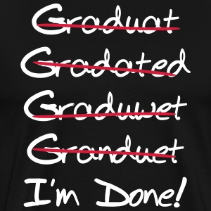 Graduate Misspellings I'm Done T-Shirts - Men's Premium T-Shirt