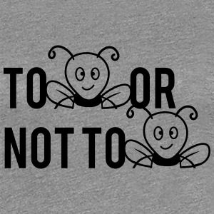Als Or Not To Be bijen T-shirts - Vrouwen Premium T-shirt