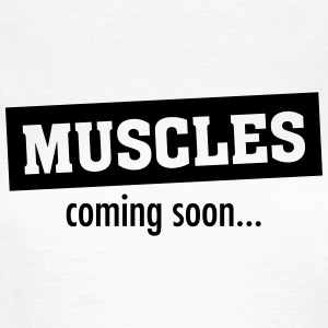 Muscles - Coming Soon T-Shirts - Frauen T-Shirt