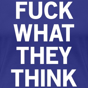 Fuck What They Think T-Shirts - Women's Premium T-Shirt