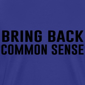 Bring Back Common Sense T-Shirts - Men's Premium T-Shirt