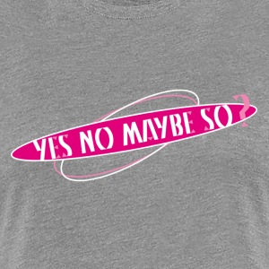 Yes no maybe so-_roze.png T-shirts - Vrouwen Premium T-shirt