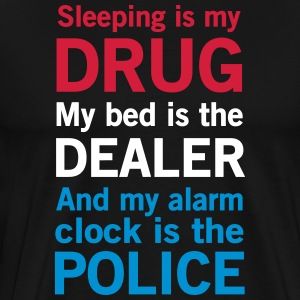 Sleeping is my Drug My Bed is the Dealer And my... T-Shirts - Men's Premium T-Shirt