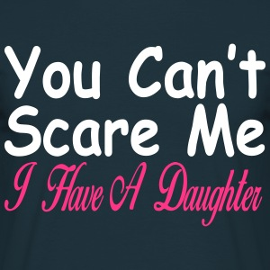 You can't scare me I have daughters T-Shirts - Men's T-Shirt